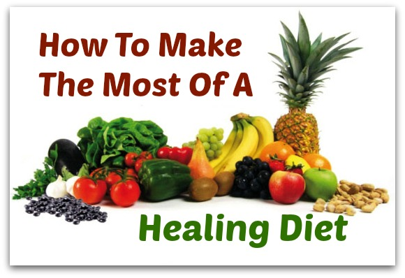 How To Make The Most Of A Healing Diet